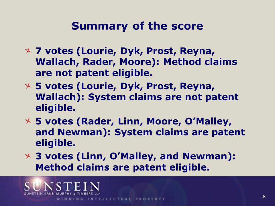 9 Summary of the score 7 votes (Lourie, Dyk, Prost, Reyna, Wallach, Rader, Moore): Method claims are not patent eligible.