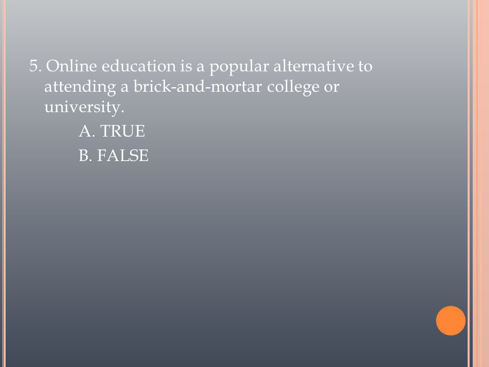 5. Online education is a popular alternative to attending a brick-and-mortar college or university.