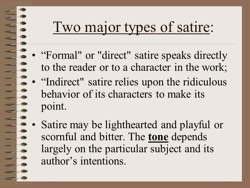 Origins of Satire Juvenalian - Taking its name from the writer Juvenal, Juvenalian satire typically is a harsh attack on its target.Juvenalian Juvenal Horatian - Taking its name from the Roman writer Horace, Horatian satire is identified by its tendency to make the observer or reader laugh.
