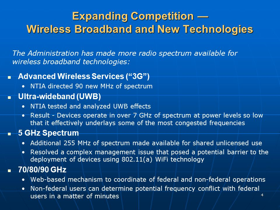 """4 Expanding Competition — Wireless Broadband and New Technologies Advanced Wireless Services (""""3G"""") NTIA directed 90 new MHz of spectrum Ultra-wideban"""