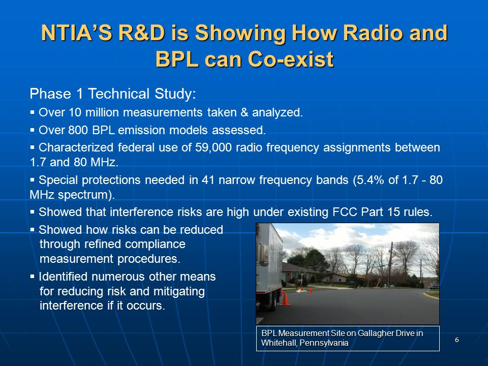 6 NTIA'S R&D is Showing How Radio and BPL can Co-exist Phase 1 Technical Study:   Over 10 million measurements taken & analyzed.   Over 800 BPL em