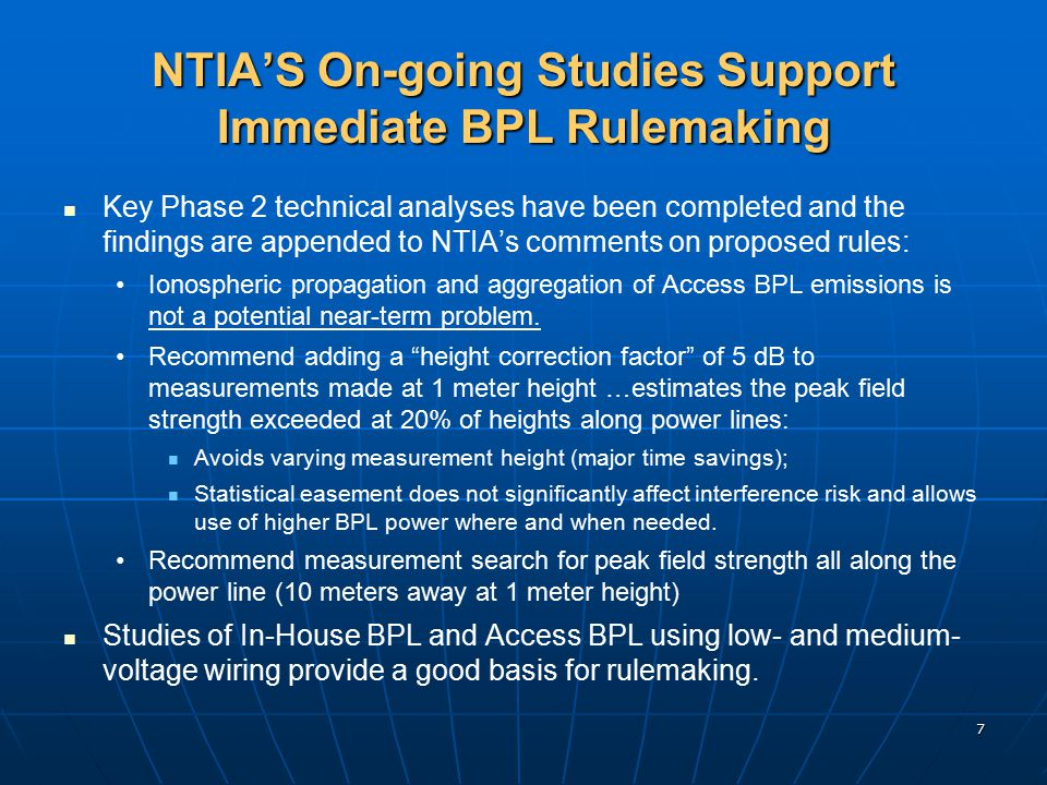 7 NTIA'S On-going Studies Support Immediate BPL Rulemaking Key Phase 2 technical analyses have been completed and the findings are appended to NTIA's