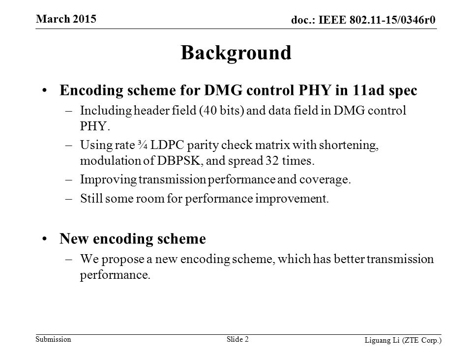 doc.: IEEE 802.11-15/0346r0 Submission March 2015 Slide 3 Liguang Li (ZTE Corp.) Introduction Control PHY frame –Header and Data –Header with length of 40 bits, Data with variable length.