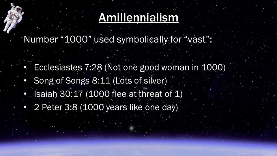 "Number ""1000"" used symbolically for ""vast"": Ecclesiastes 7:28 (Not one good woman in 1000) Song of Songs 8:11 (Lots of silver) Isaiah 30:17 (1000 flee"