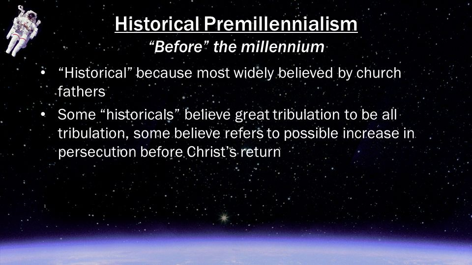 """Historical"" because most widely believed by church fathers Some ""historicals"" believe great tribulation to be all tribulation, some believe refers to"