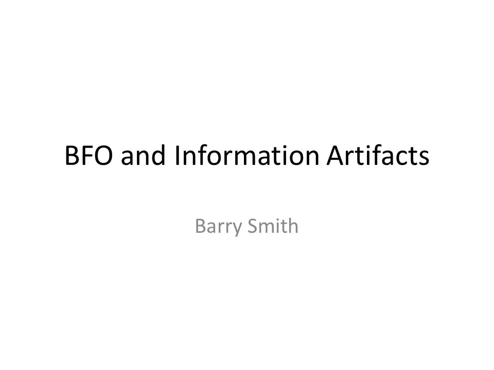 BFO and Information Artifacts Barry Smith