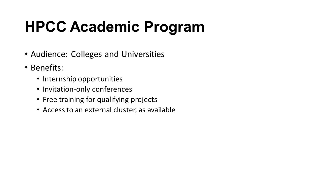 HPCC Academic Program Audience: Colleges and Universities Benefits: Internship opportunities Invitation-only conferences Free training for qualifying