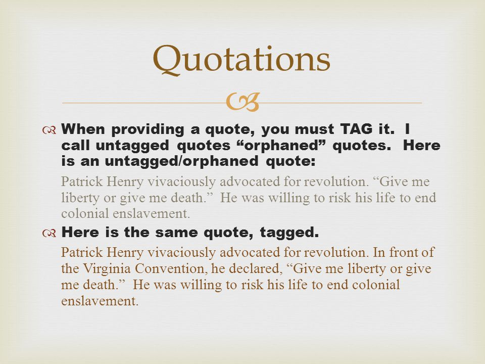 " Quotations  When providing a quote, you must TAG it. I call untagged quotes ""orphaned"" quotes. Here is an untagged/orphaned quote: Patrick Henry vi"