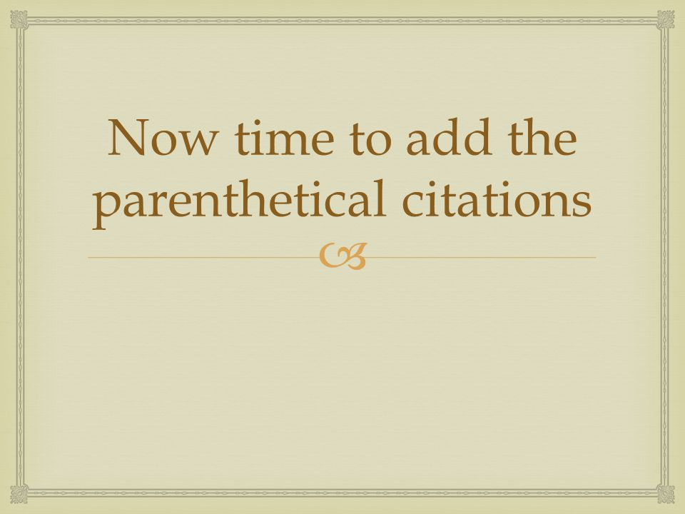  Now time to add the parenthetical citations