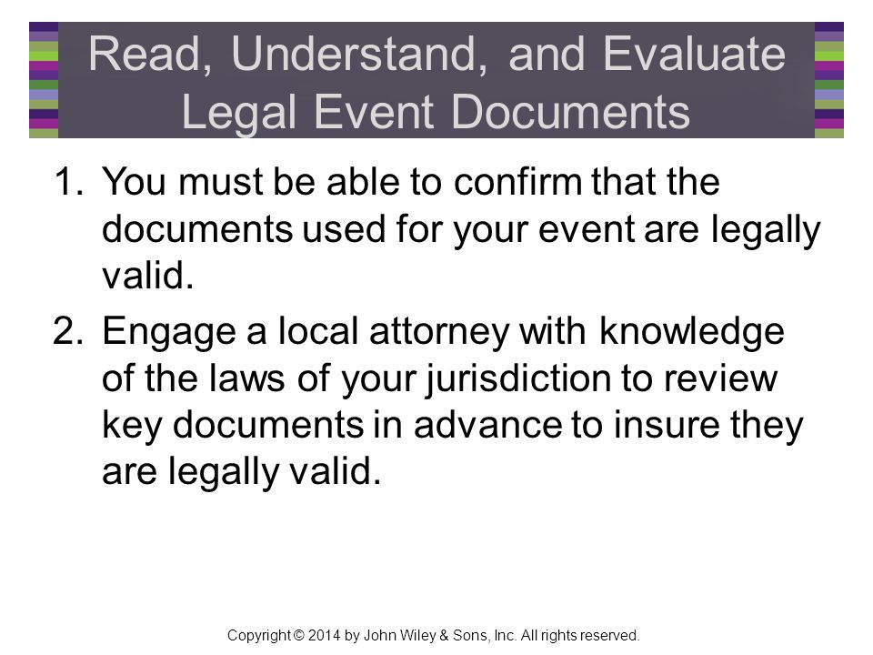 Copyright © 2014 by John Wiley & Sons, Inc. All rights reserved. Read, Understand, and Evaluate Legal Event Documents 1.You must be able to confirm th
