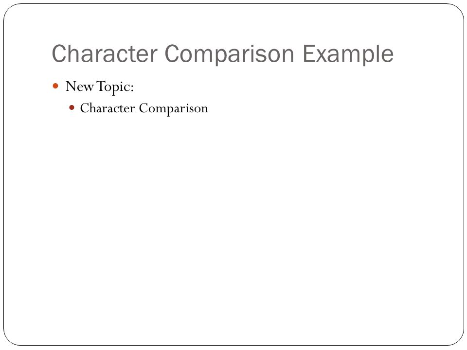 Character Comparison Example New Topic: Character Comparison