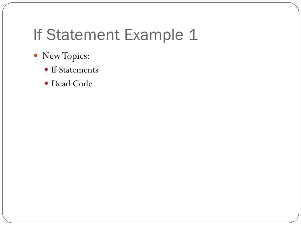 If Statement Example 1 New Topics: If Statements Dead Code