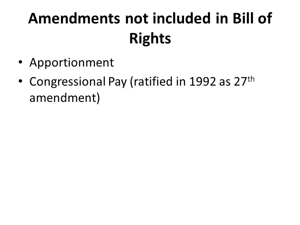 Amendments not included in Bill of Rights Apportionment Congressional Pay (ratified in 1992 as 27 th amendment)
