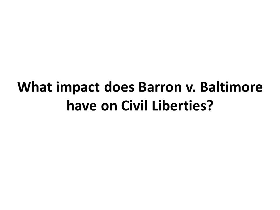 What impact does Barron v. Baltimore have on Civil Liberties?
