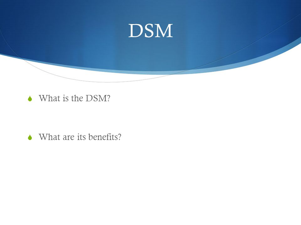 DSM  What is the DSM  What are its benefits