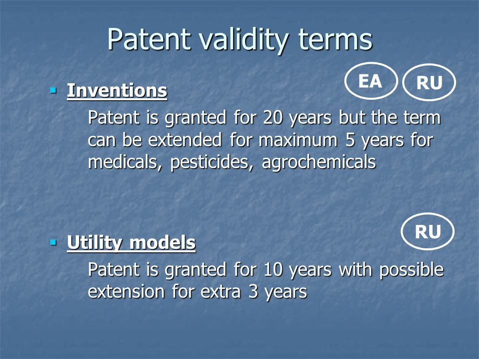 Patent validity terms  Inventions Patent is granted for 20 years but the term can be extended for maximum 5 years for medicals, pesticides, agrochemi