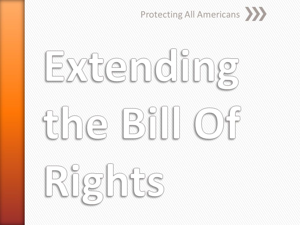 Bill of rights originally protects only adult white males Women could not vote African Americans had no rights at all
