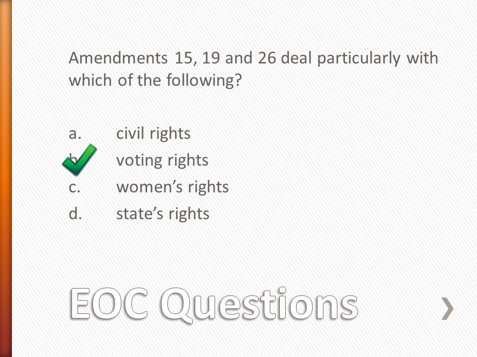 Amendments 15, 19 and 26 deal particularly with which of the following? a. civil rights b. voting rights c. women's rights d. state's rights
