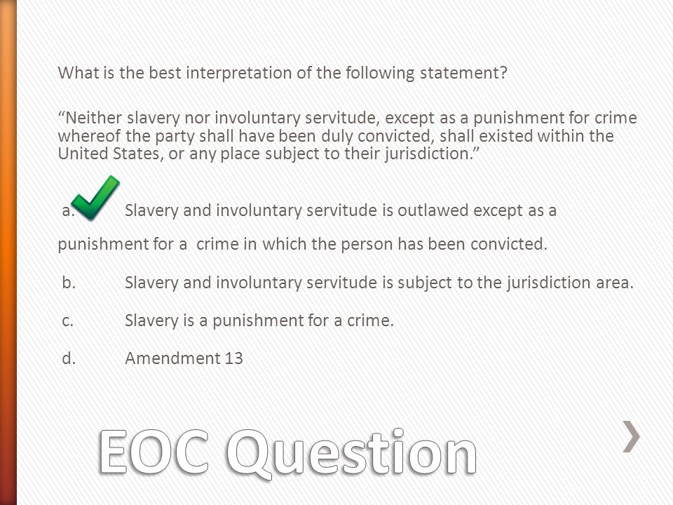 """What is the best interpretation of the following statement? """"Neither slavery nor involuntary servitude, except as a punishment for crime whereof the p"""