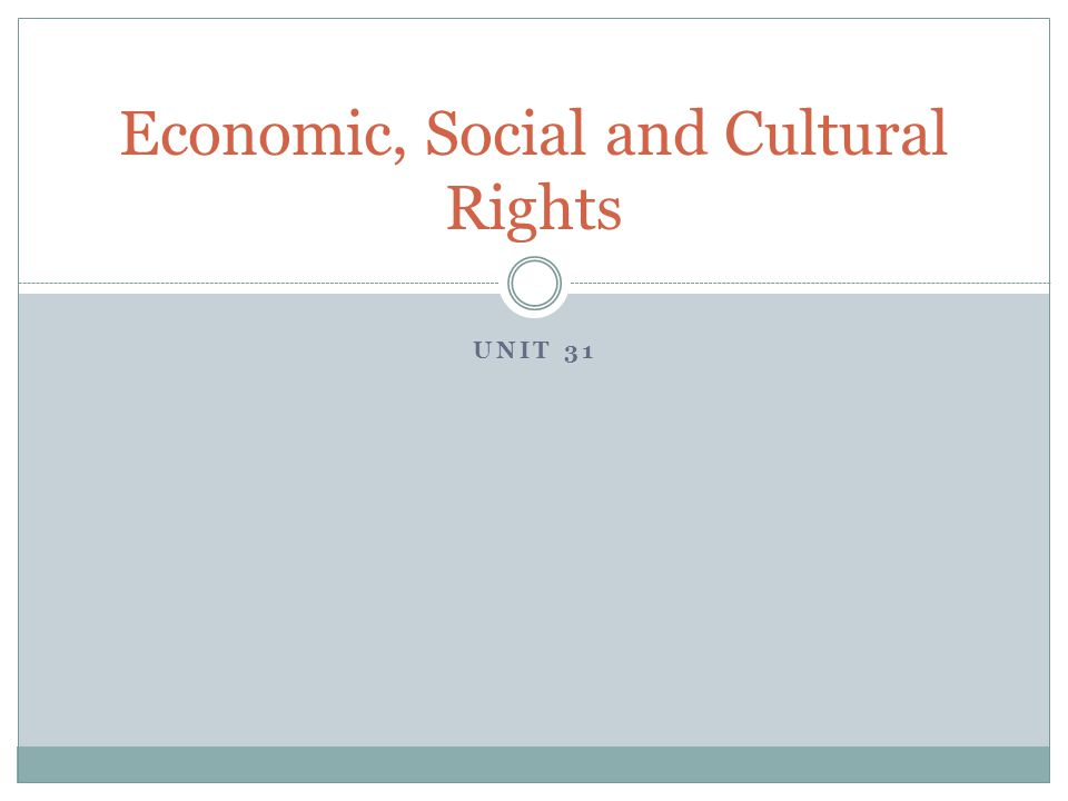 UNIT 31 Economic, Social and Cultural Rights