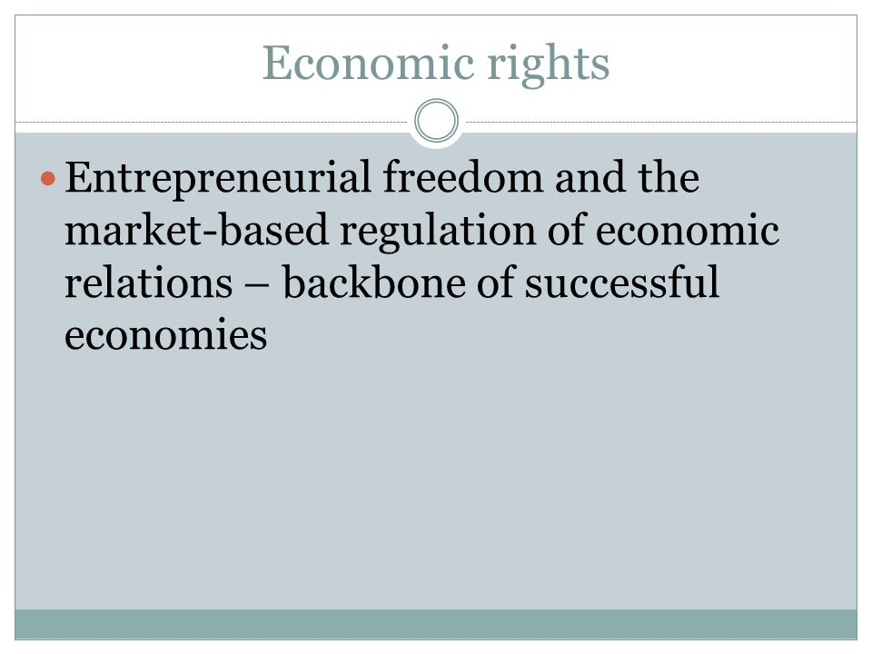 Economic rights Entrepreneurial freedom and the market-based regulation of economic relations – backbone of successful economies