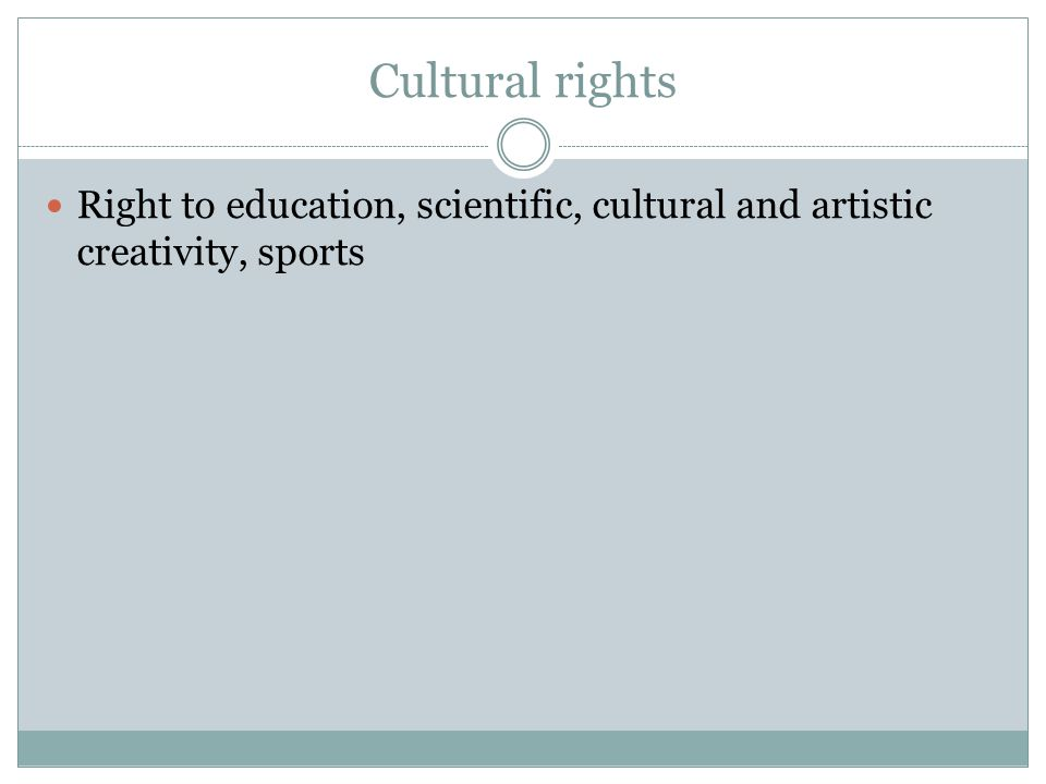 Cultural rights Right to education, scientific, cultural and artistic creativity, sports