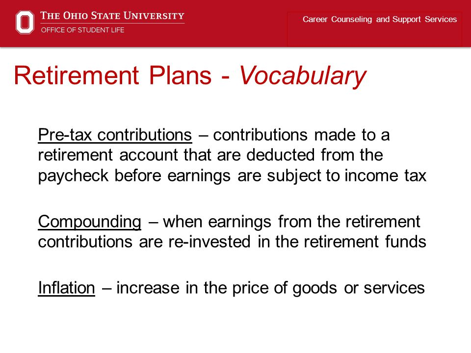 Retirement Plans - Vocabulary Career Counseling and Support Services Pre-tax contributions – contributions made to a retirement account that are deduc
