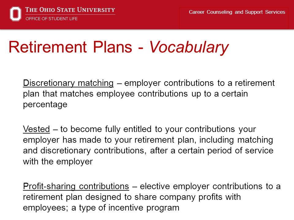 Retirement Plans - Vocabulary Career Counseling and Support Services Discretionary matching – employer contributions to a retirement plan that matches