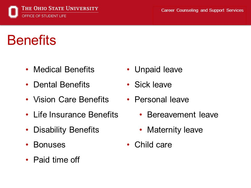 Benefits Career Counseling and Support Services Medical Benefits Dental Benefits Vision Care Benefits Life Insurance Benefits Disability Benefits Bonu