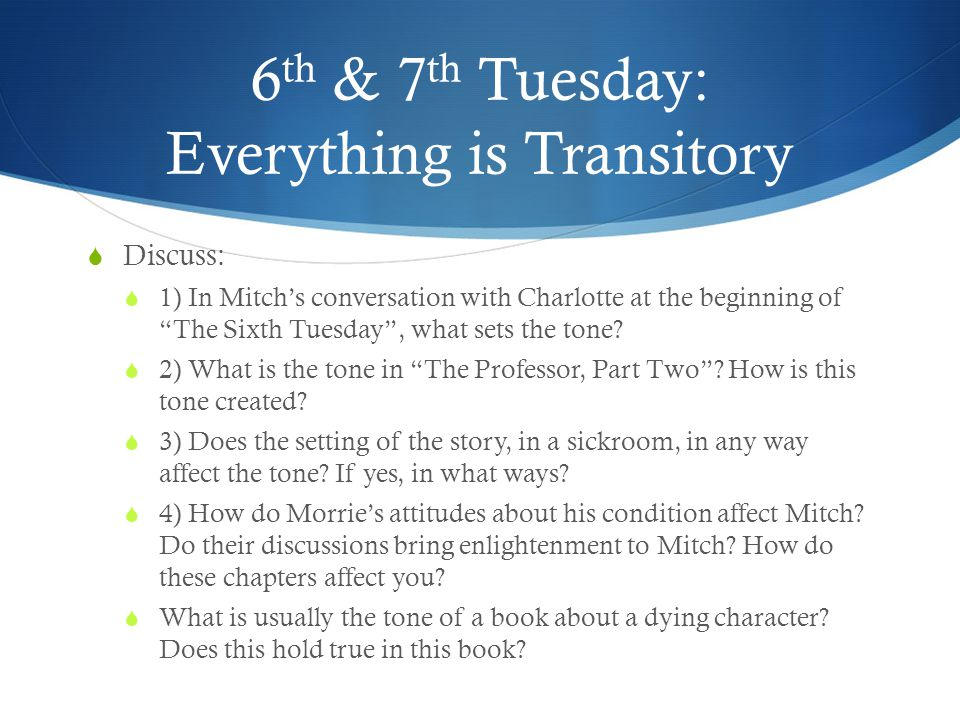 "6 th & 7 th Tuesday: Everything is Transitory  Discuss:  1) In Mitch's conversation with Charlotte at the beginning of ""The Sixth Tuesday"", what set"