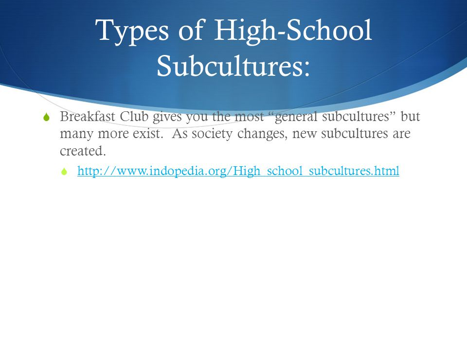 "Types of High-School Subcultures:  Breakfast Club gives you the most ""general subcultures"" but many more exist. As society changes, new subcultures a"