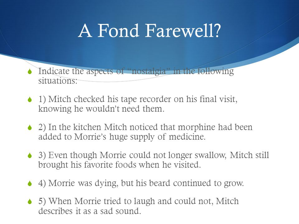"A Fond Farewell?  Indicate the aspects of ""nostalgia"" in the following situations:  1) Mitch checked his tape recorder on his final visit, knowing h"