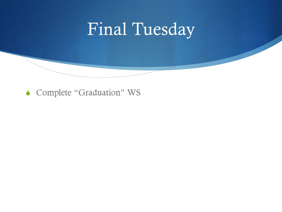 "Final Tuesday  Complete ""Graduation"" WS"