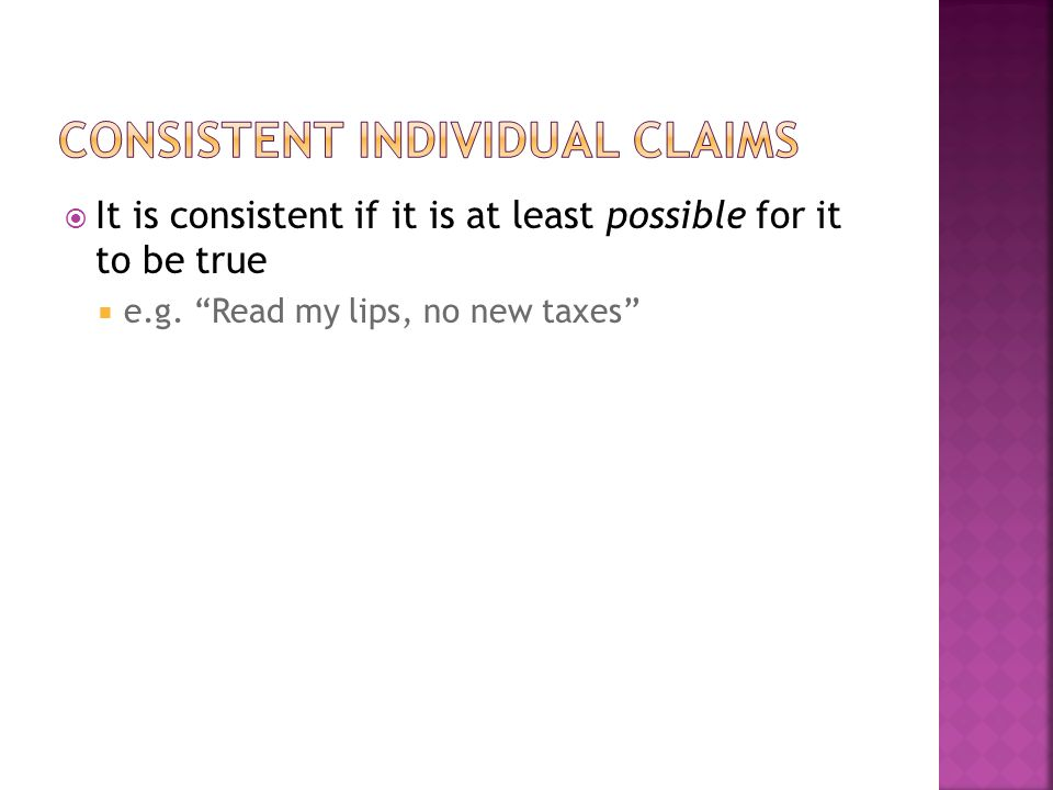  It is consistent if it is at least possible for it to be true  e.g. Read my lips, no new taxes