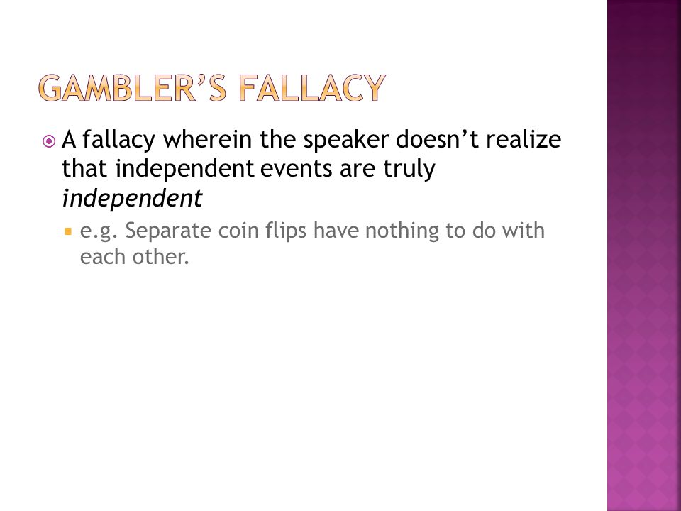  A fallacy wherein the speaker doesn't realize that independent events are truly independent  e.g.