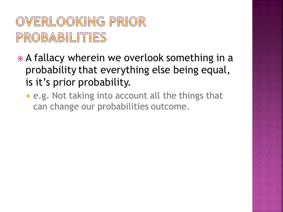  A fallacy wherein we overlook something in a probability that everything else being equal, is it's prior probability.