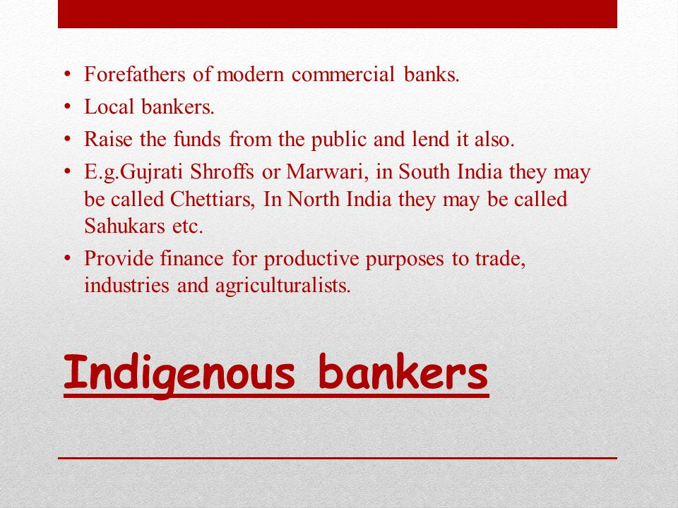 Indigenous bankers Forefathers of modern commercial banks.