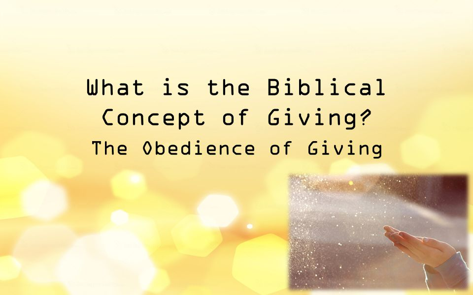 What is the Biblical Concept of Giving The Obedience of Giving