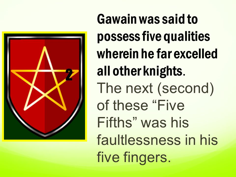 """Gawain was said to possess five qualities wherein he far excelled all other knights. The next (second) of these """"Five Fifths"""" was his faultlessness in"""