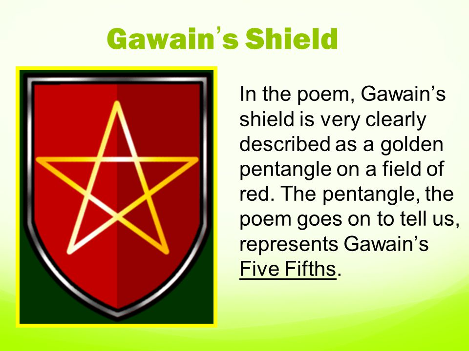 Gawain faced 5 challenges 1.to voluntarily confront the Green Knight 2.to strike his blow properly 3.to keep his vow to meet the Green Knight in a year and a day.