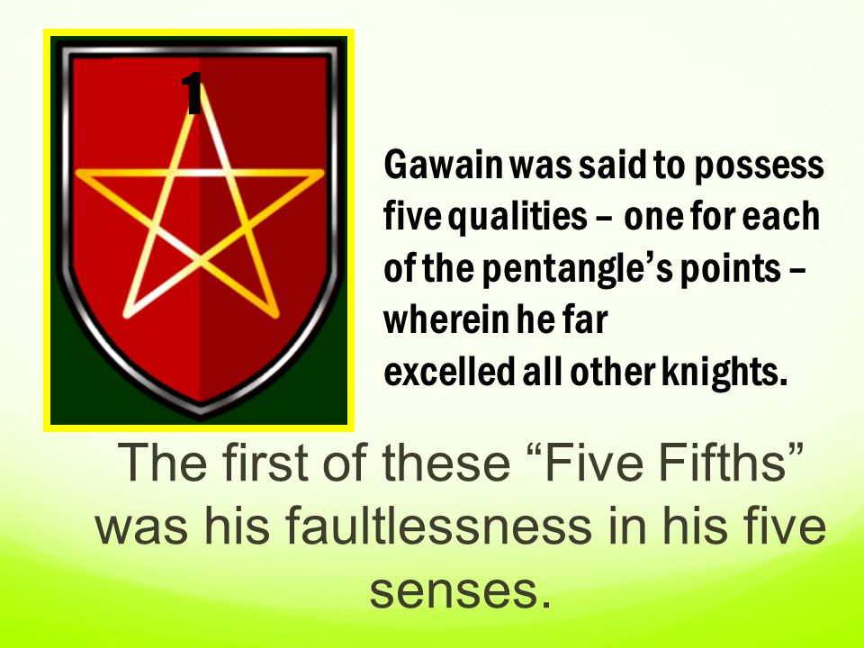 """Gawain was said to possess five qualities – one for each of the pentangle's points – wherein he far excelled all other knights. The first of these """"Fi"""