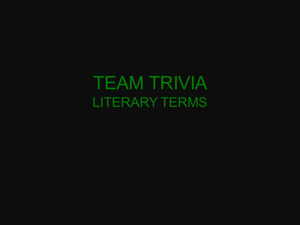 TEAM TRIVIA LITERARY TERMS