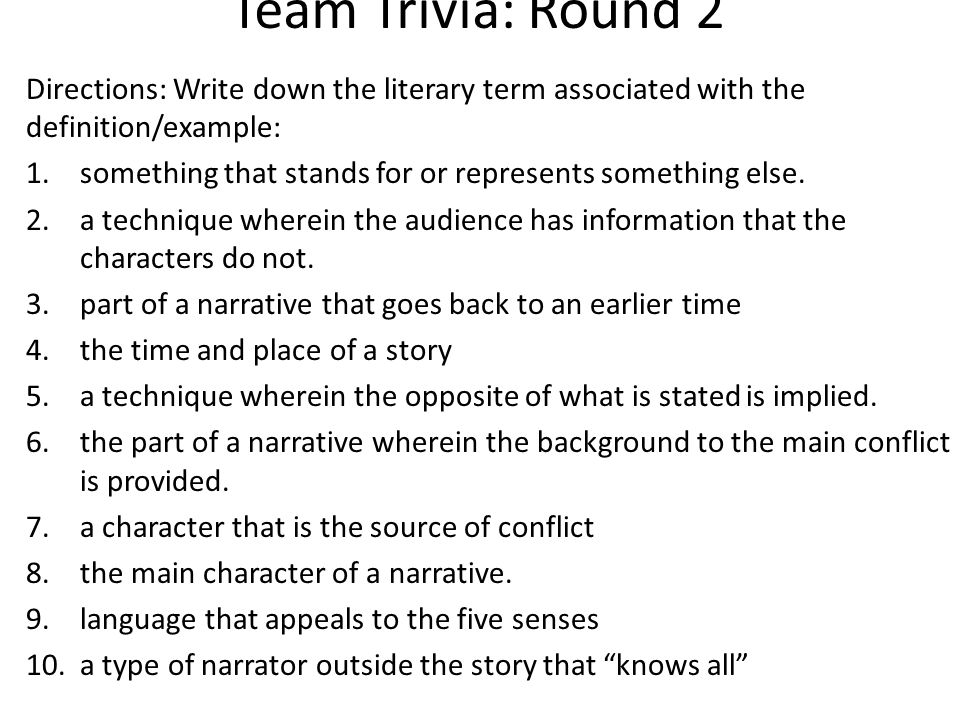 Team Trivia: Round 2 Directions: Write down the literary term associated with the definition/example: 1.something that stands for or represents something else.