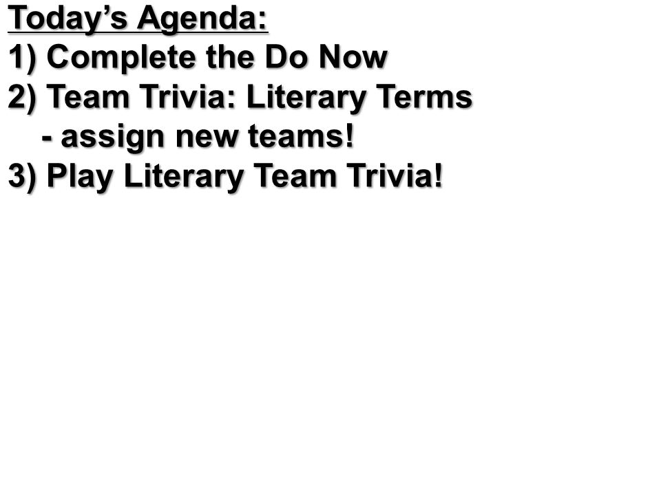 Today's Agenda: 1) Complete the Do Now 2) Team Trivia: Literary Terms - assign new teams.