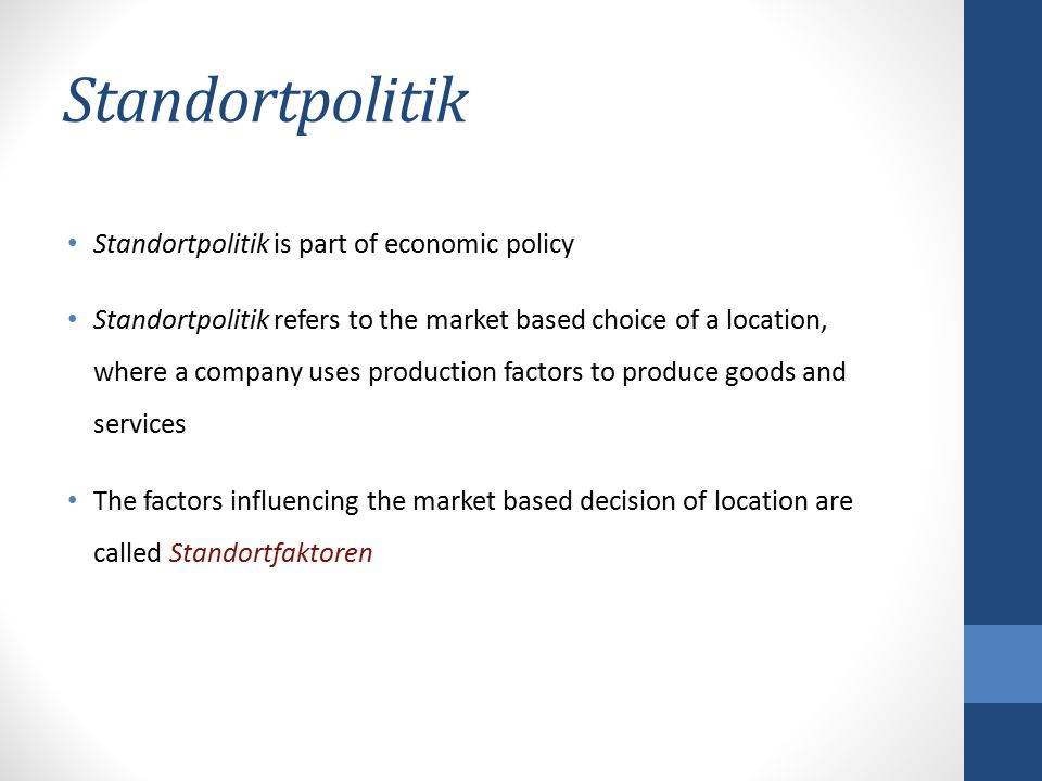 Standortpolitik Standortpolitik is part of economic policy Standortpolitik refers to the market based choice of a location, where a company uses produ