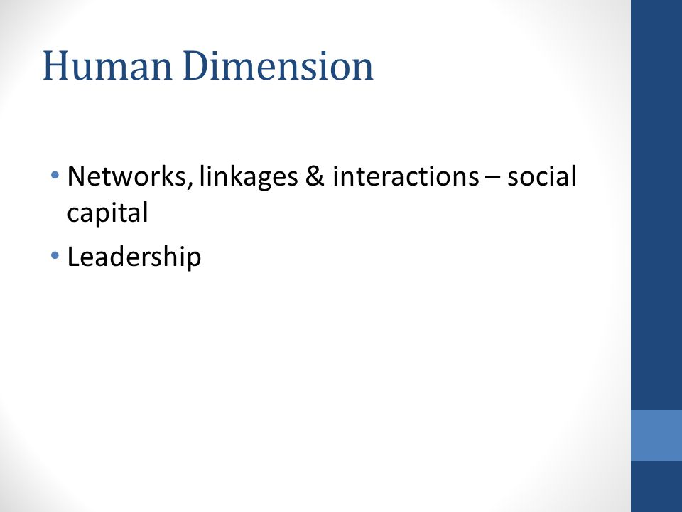 Human Dimension Networks, linkages & interactions – social capital Leadership