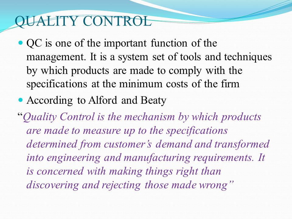 QUALITY CONTROL QC is one of the important function of the management.