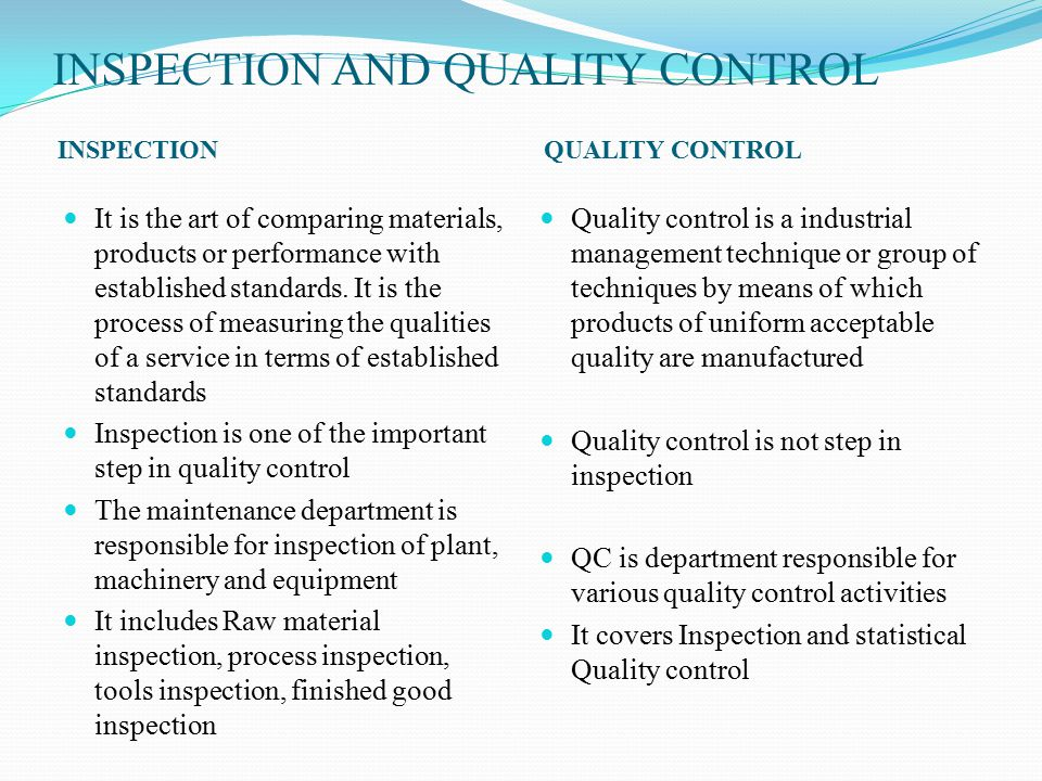 INSPECTION AND QUALITY CONTROL INSPECTIONQUALITY CONTROL It is the art of comparing materials, products or performance with established standards.