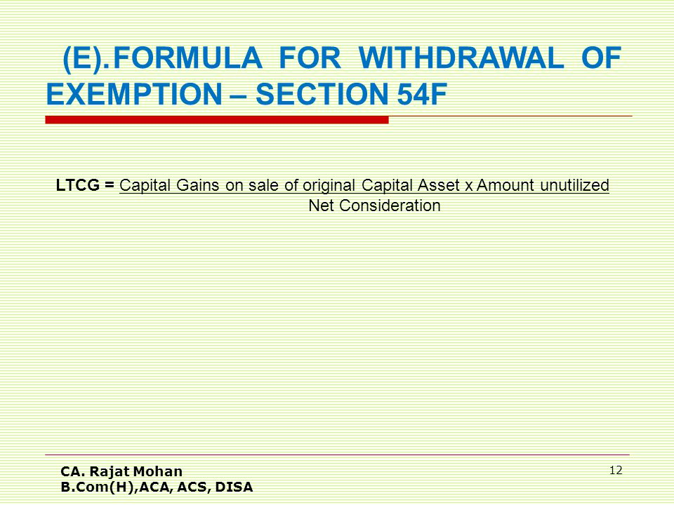 CA. Rajat Mohan B.Com(H),ACA, ACS, DISA 12 (E).FORMULA FOR WITHDRAWAL OF EXEMPTION – SECTION 54F LTCG = Capital Gains on sale of original Capital Asse