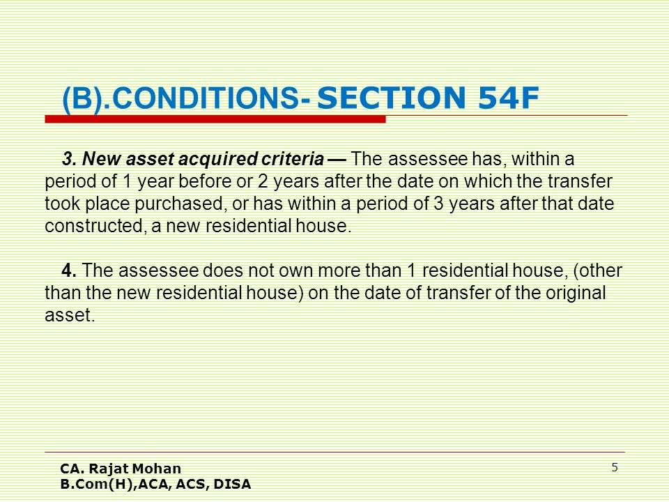 CA. Rajat Mohan B.Com(H),ACA, ACS, DISA 5 (B).CONDITIONS- SECTION 54F 3. New asset acquired criteria — The assessee has, within a period of 1 year bef